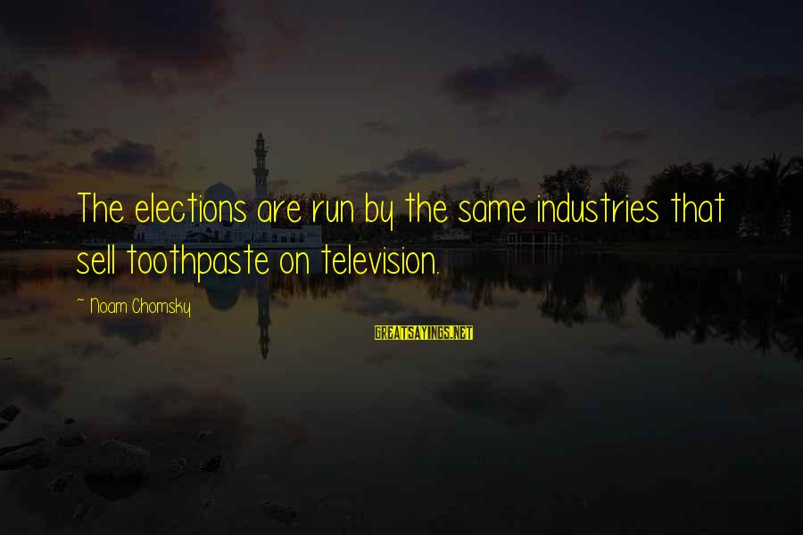 Toothpaste Sayings By Noam Chomsky: The elections are run by the same industries that sell toothpaste on television.