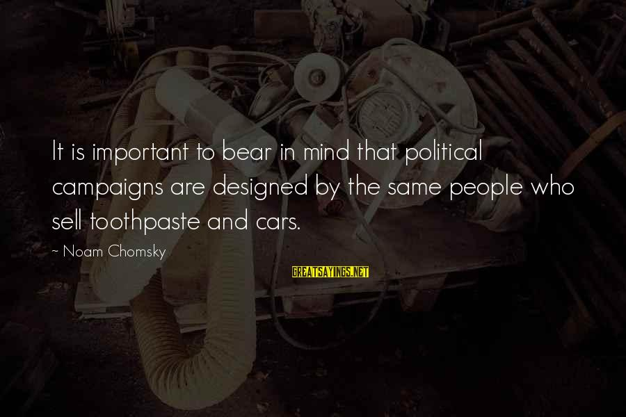Toothpaste Sayings By Noam Chomsky: It is important to bear in mind that political campaigns are designed by the same