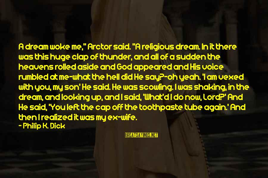 """Toothpaste Sayings By Philip K. Dick: A dream woke me,"""" Arctor said. """"A religious dream. In it there was this huge"""