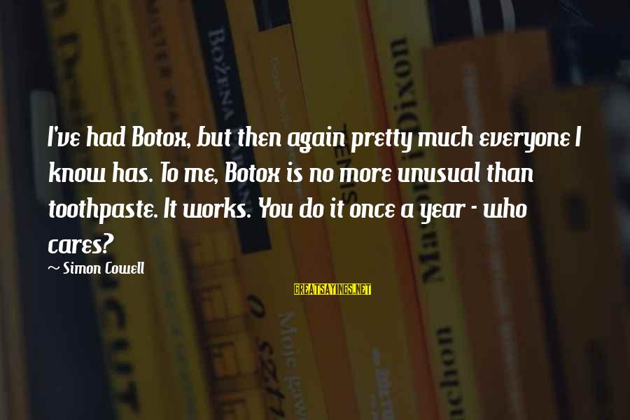 Toothpaste Sayings By Simon Cowell: I've had Botox, but then again pretty much everyone I know has. To me, Botox