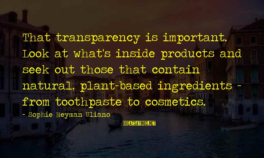Toothpaste Sayings By Sophie Heyman Uliano: That transparency is important. Look at what's inside products and seek out those that contain