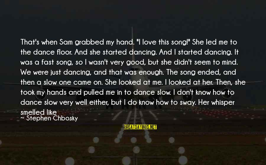 """Toothpaste Sayings By Stephen Chbosky: That's when Sam grabbed my hand. """"I love this song!"""" She led me to the"""