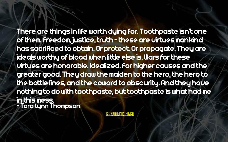 Toothpaste Sayings By Tara Lynn Thompson: There are things in life worth dying for. Toothpaste isn't one of them. Freedom, justice,