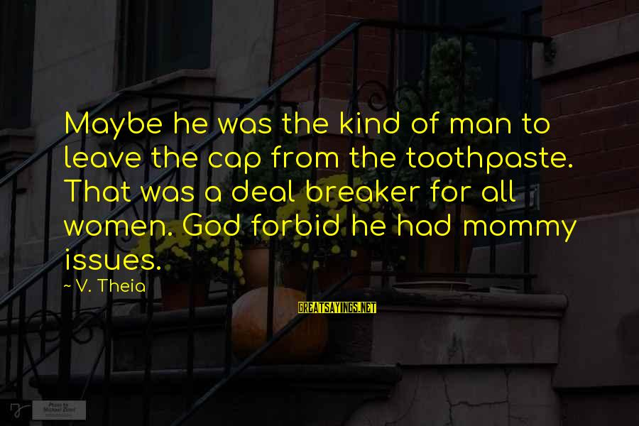 Toothpaste Sayings By V. Theia: Maybe he was the kind of man to leave the cap from the toothpaste. That