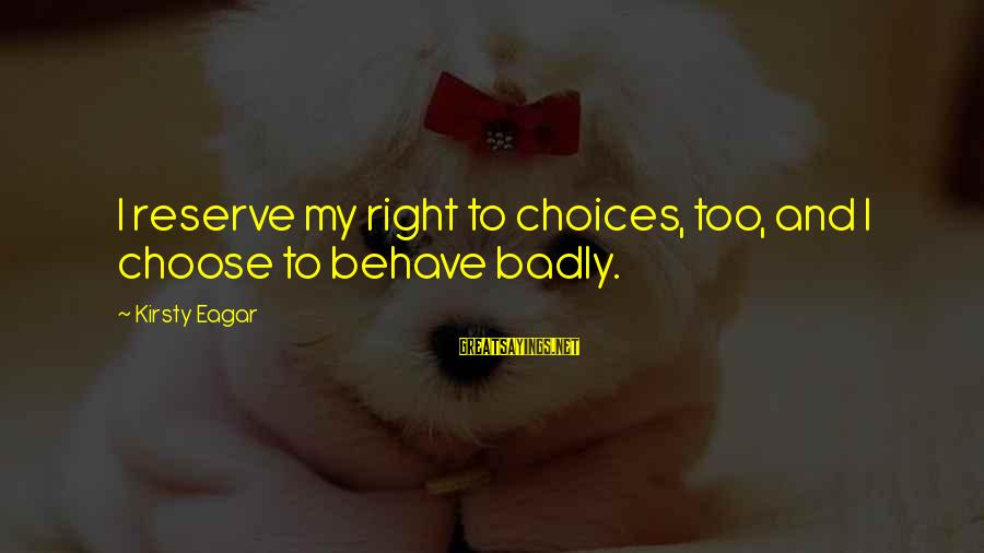 Top 10 Jon Stewart Sayings By Kirsty Eagar: I reserve my right to choices, too, and I choose to behave badly.