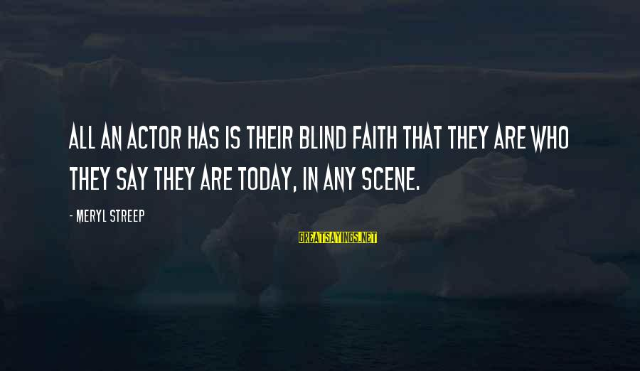 Top 10 Jon Stewart Sayings By Meryl Streep: All an actor has is their blind faith that they are who they say they