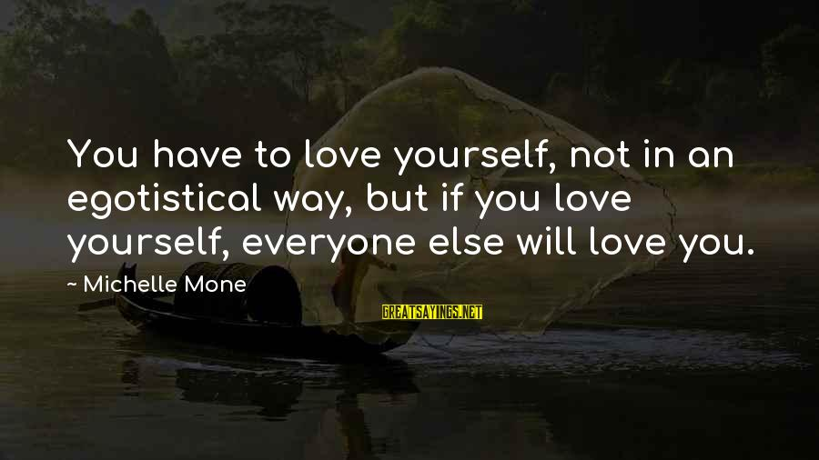 Top 10 Jon Stewart Sayings By Michelle Mone: You have to love yourself, not in an egotistical way, but if you love yourself,
