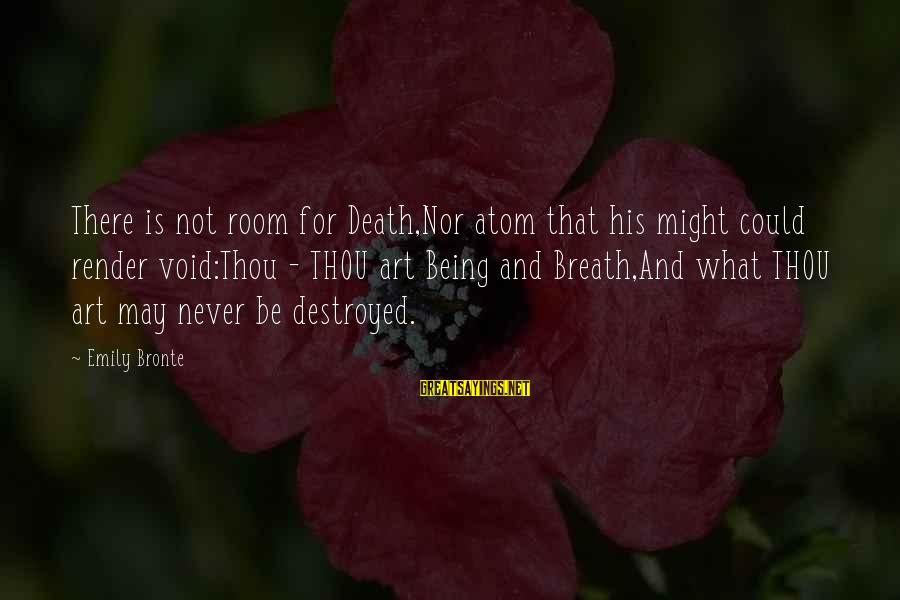 Top 10 Mean Girl Sayings By Emily Bronte: There is not room for Death,Nor atom that his might could render void:Thou - THOU