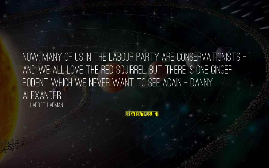 Top 10 Mean Girl Sayings By Harriet Harman: Now, many of us in the Labour Party are conservationists - and we all love