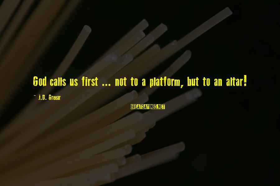 Top 50 Friends Tv Sayings By J.D. Greear: God calls us first ... not to a platform, but to an altar!