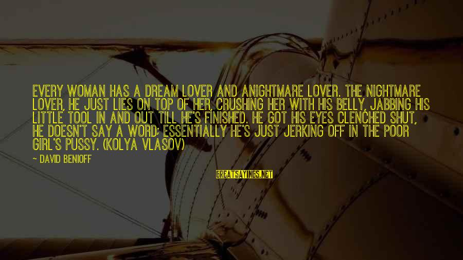 Top Girl Sayings By David Benioff: Every woman has a dream lover and anightmare lover. The nightmare lover, he just lies