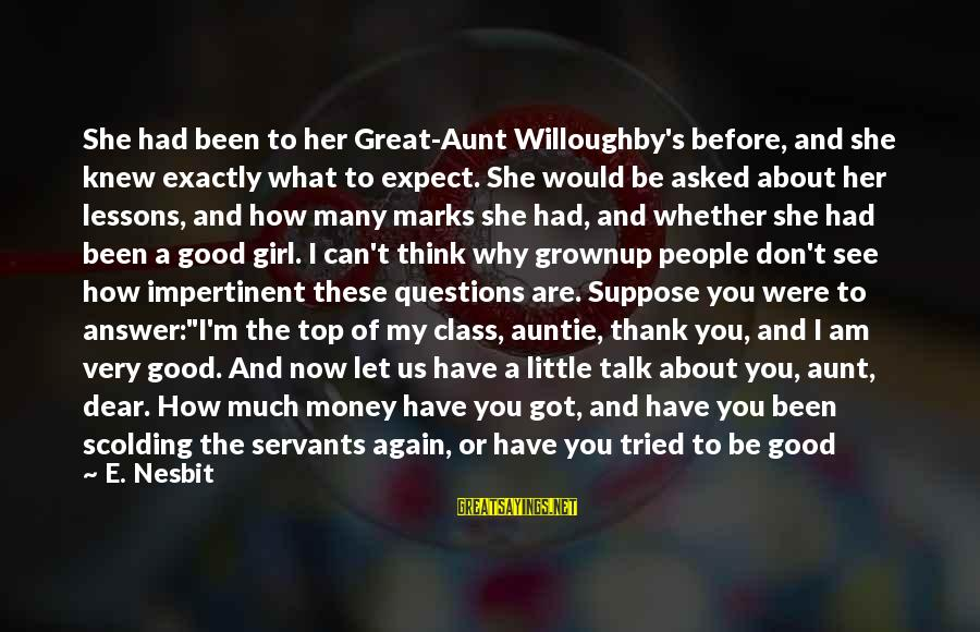 Top Girl Sayings By E. Nesbit: She had been to her Great-Aunt Willoughby's before, and she knew exactly what to expect.