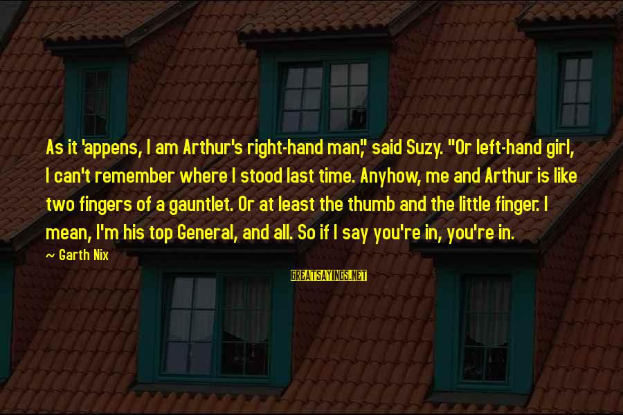 "Top Girl Sayings By Garth Nix: As it 'appens, I am Arthur's right-hand man,"" said Suzy. ""Or left-hand girl, I can't"