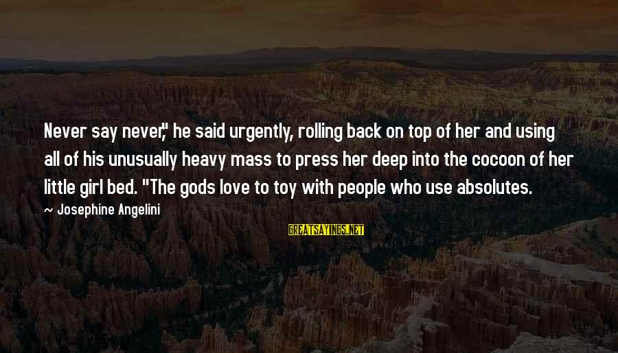"Top Girl Sayings By Josephine Angelini: Never say never,"" he said urgently, rolling back on top of her and using all"