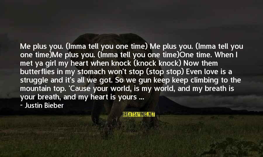 Top Girl Sayings By Justin Bieber: Me plus you. (Imma tell you one time) Me plus you. (Imma tell you one
