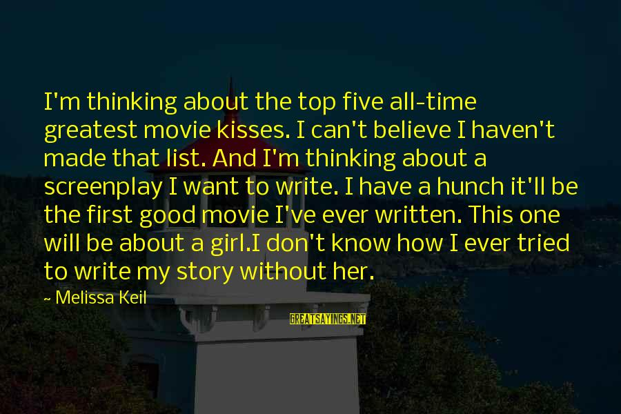 Top Girl Sayings By Melissa Keil: I'm thinking about the top five all-time greatest movie kisses. I can't believe I haven't