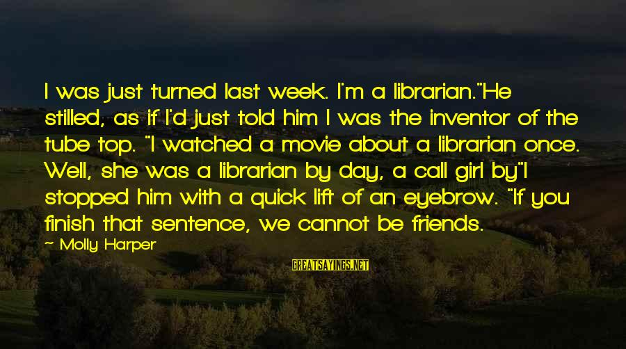"Top Girl Sayings By Molly Harper: I was just turned last week. I'm a librarian.""He stilled, as if I'd just told"