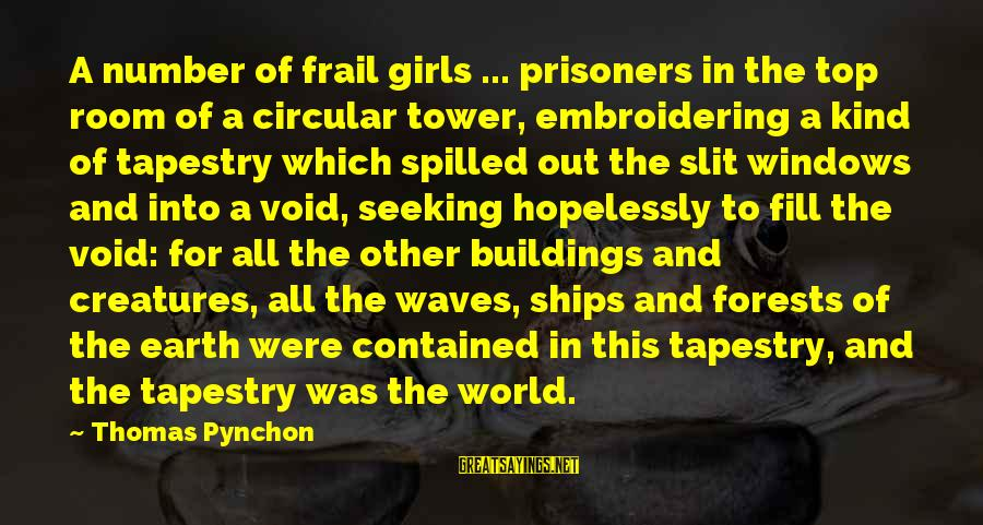 Top Girl Sayings By Thomas Pynchon: A number of frail girls ... prisoners in the top room of a circular tower,