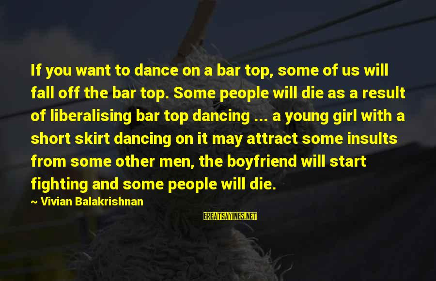 Top Girl Sayings By Vivian Balakrishnan: If you want to dance on a bar top, some of us will fall off