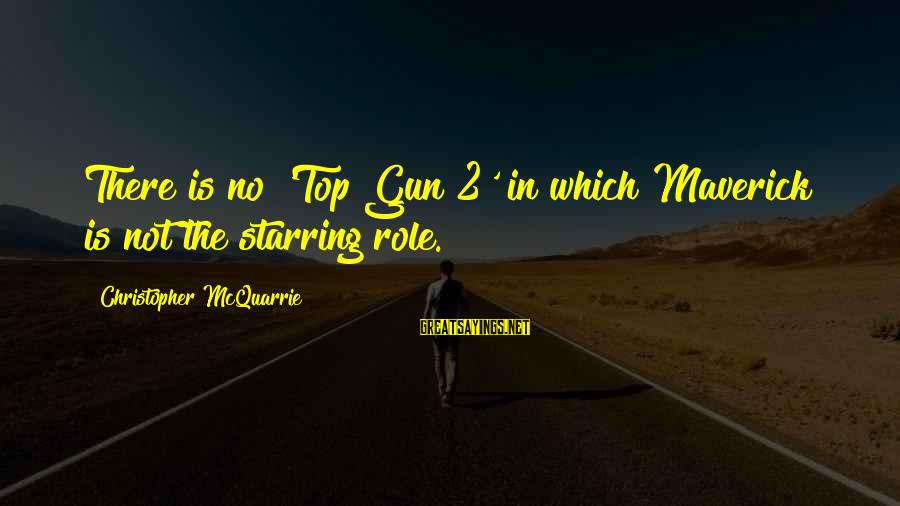 Top Gun Maverick Sayings By Christopher McQuarrie: There is no 'Top Gun 2' in which Maverick is not the starring role.