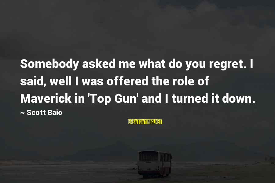 Top Gun Maverick Sayings By Scott Baio: Somebody asked me what do you regret. I said, well I was offered the role