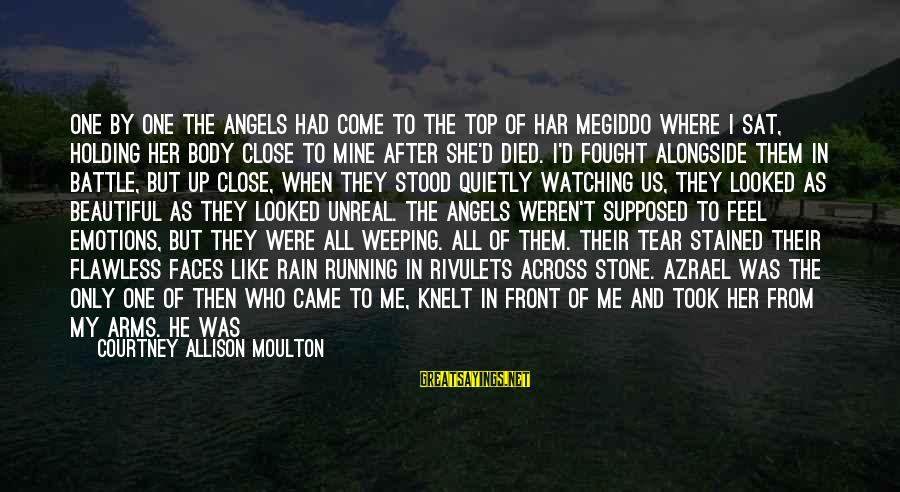 Top Most Sad Sayings By Courtney Allison Moulton: One by one the angels had come to the top of Har Megiddo where I