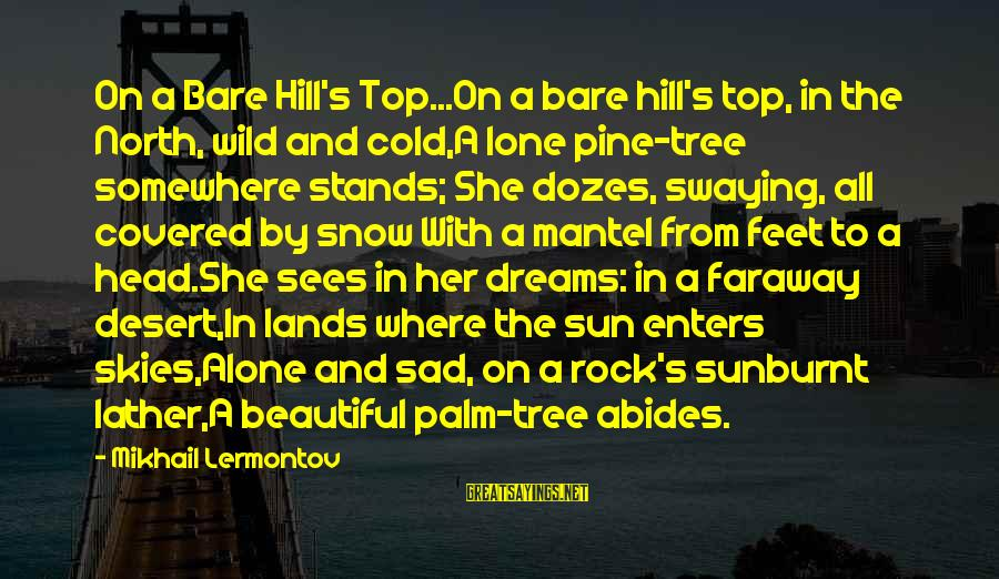 Top Most Sad Sayings By Mikhail Lermontov: On a Bare Hill's Top...On a bare hill's top, in the North, wild and cold,A