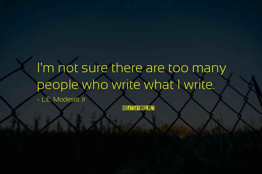 Top Ten Harvey Specter Sayings By L.E. Modesitt Jr.: I'm not sure there are too many people who write what I write.