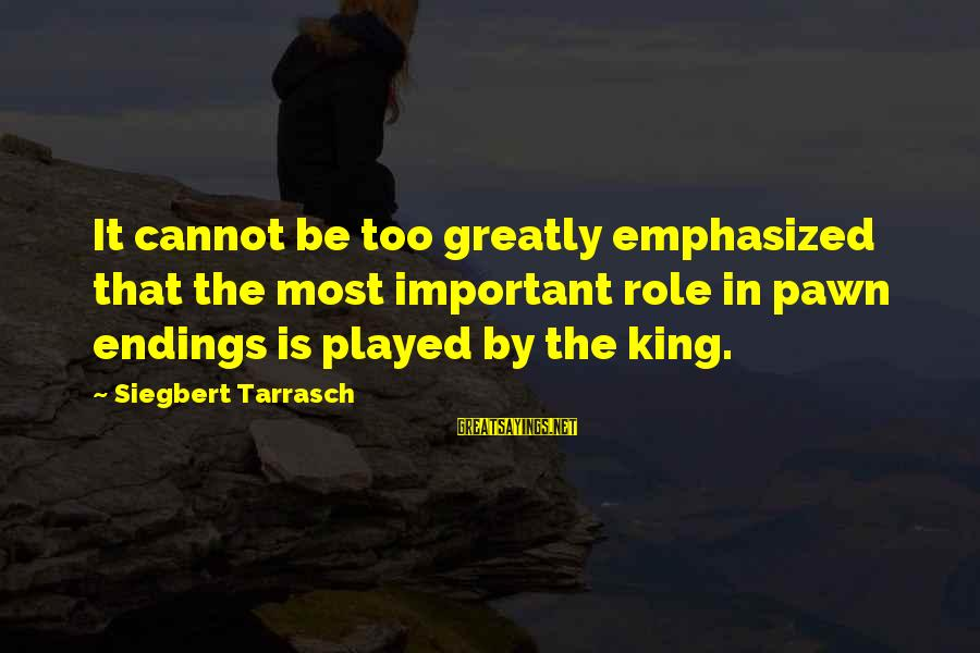 Top Ten Harvey Specter Sayings By Siegbert Tarrasch: It cannot be too greatly emphasized that the most important role in pawn endings is