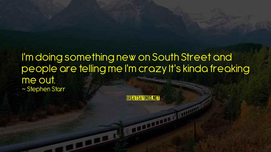 Top Ten Seal Sayings By Stephen Starr: I'm doing something new on South Street and people are telling me I'm crazy It's