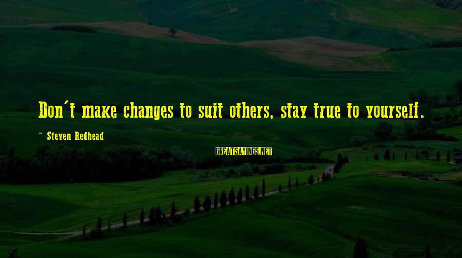 Top Ten Seal Sayings By Steven Redhead: Don't make changes to suit others, stay true to yourself.