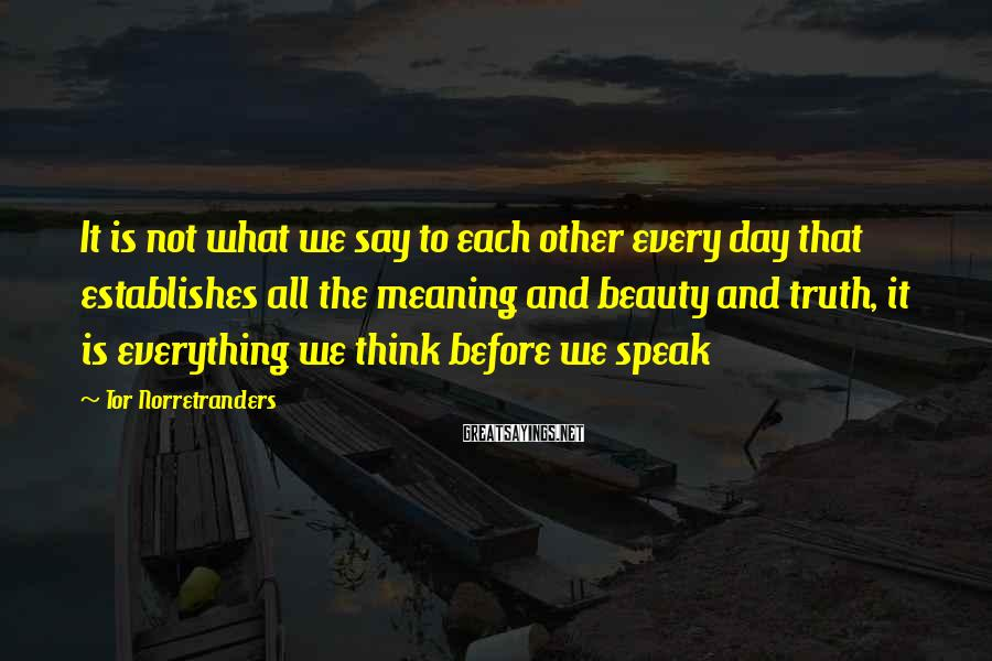 Tor Norretranders Sayings: It is not what we say to each other every day that establishes all the