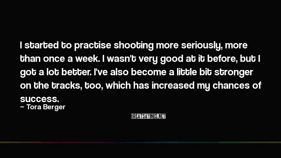 Tora Berger Sayings: I started to practise shooting more seriously, more than once a week. I wasn't very