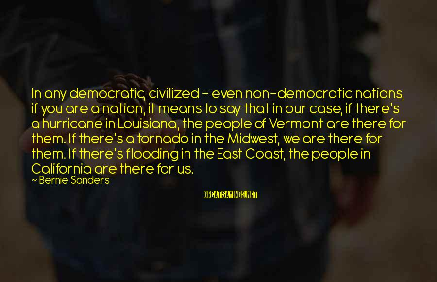 Tornado's Sayings By Bernie Sanders: In any democratic, civilized - even non-democratic nations, if you are a nation, it means
