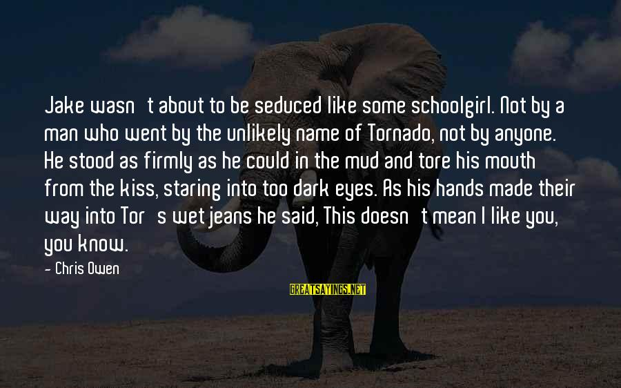 Tornado's Sayings By Chris Owen: Jake wasn't about to be seduced like some schoolgirl. Not by a man who went