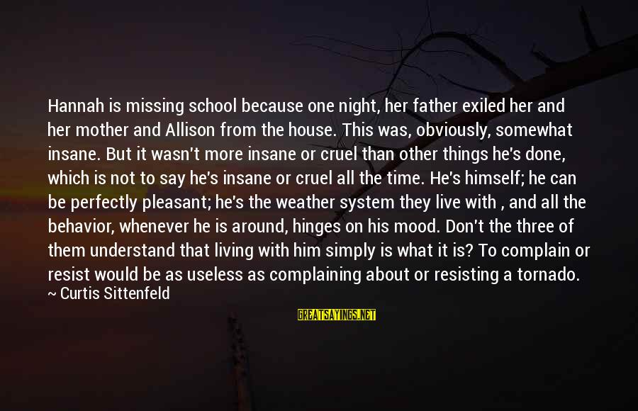 Tornado's Sayings By Curtis Sittenfeld: Hannah is missing school because one night, her father exiled her and her mother and