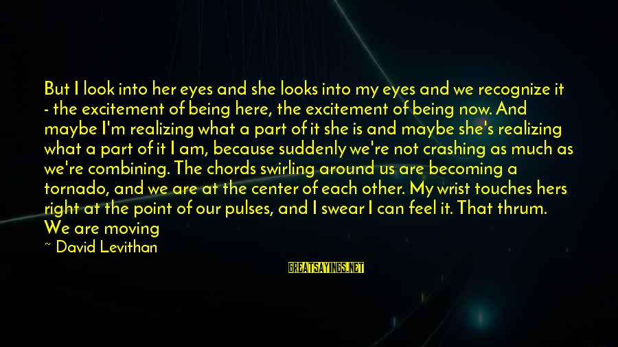 Tornado's Sayings By David Levithan: But I look into her eyes and she looks into my eyes and we recognize
