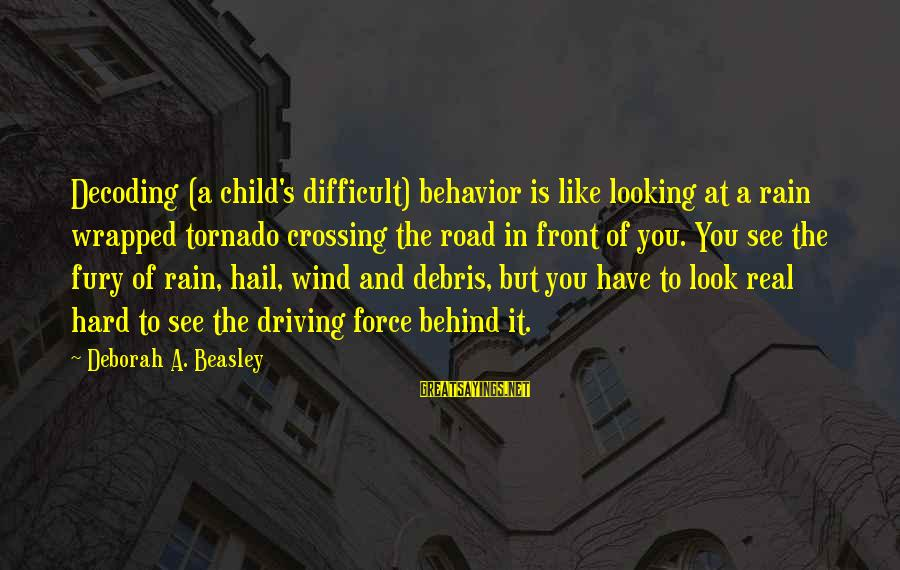 Tornado's Sayings By Deborah A. Beasley: Decoding (a child's difficult) behavior is like looking at a rain wrapped tornado crossing the