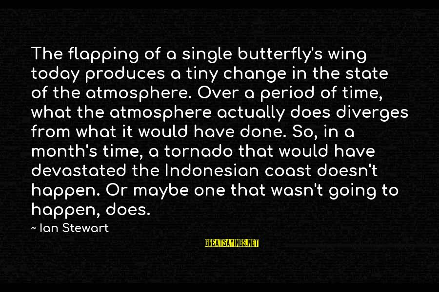 Tornado's Sayings By Ian Stewart: The flapping of a single butterfly's wing today produces a tiny change in the state