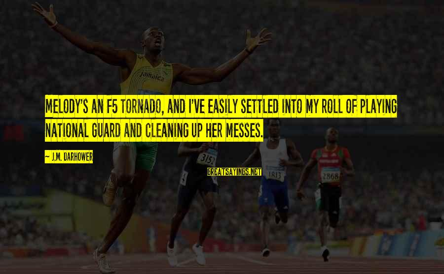 Tornado's Sayings By J.M. Darhower: Melody's an F5 tornado, and I've easily settled into my roll of playing National Guard