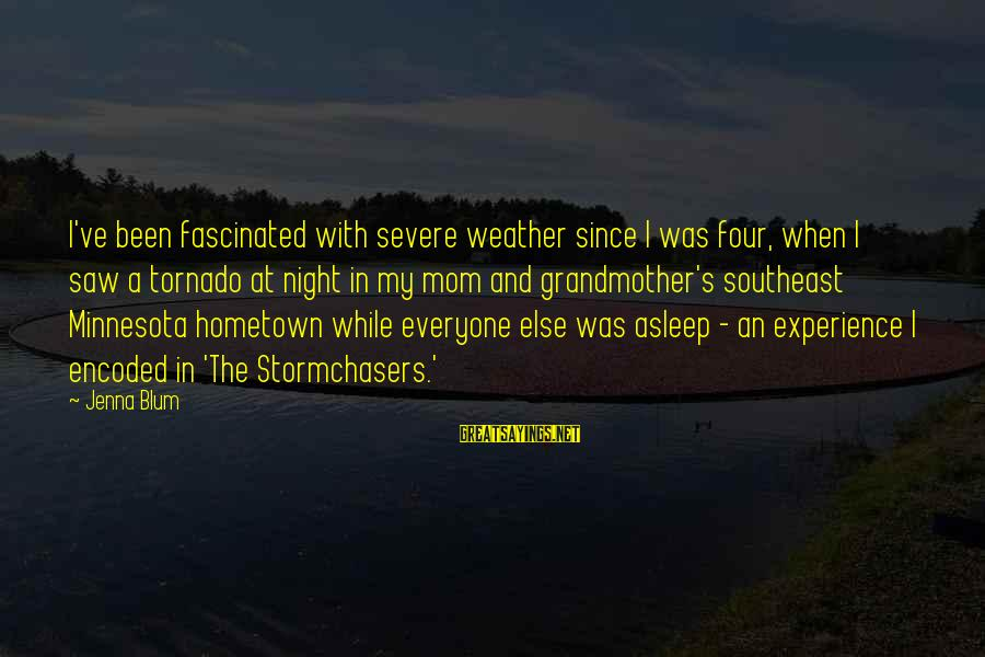 Tornado's Sayings By Jenna Blum: I've been fascinated with severe weather since I was four, when I saw a tornado