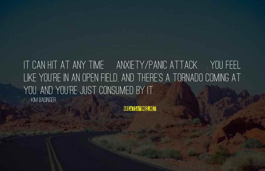 Tornado's Sayings By Kim Basinger: It can hit at any time [anxiety/panic attack]. You feel like you're in an open