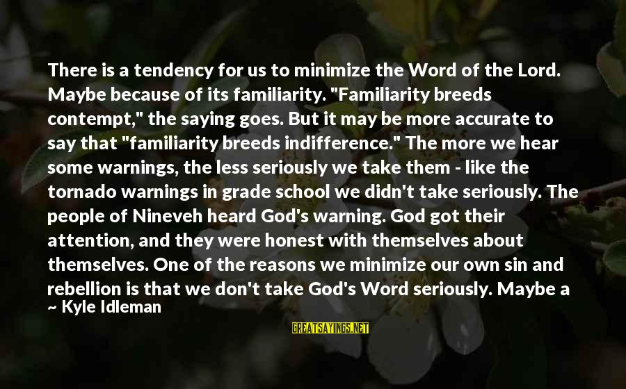 Tornado's Sayings By Kyle Idleman: There is a tendency for us to minimize the Word of the Lord. Maybe because