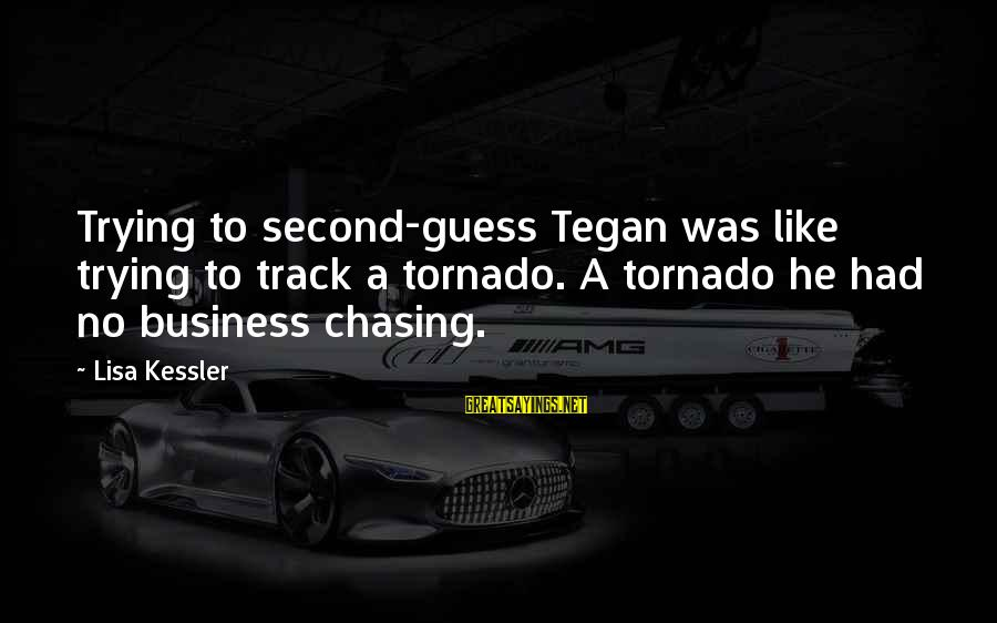 Tornado's Sayings By Lisa Kessler: Trying to second-guess Tegan was like trying to track a tornado. A tornado he had