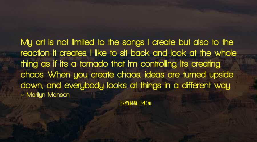 Tornado's Sayings By Marilyn Manson: My art is not limited to the songs I create but also to the reaction