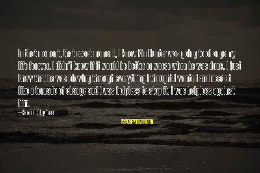 Tornado's Sayings By Rachel Higginson: In that moment, that exact moment, I knew Fin Hunter was going to change my