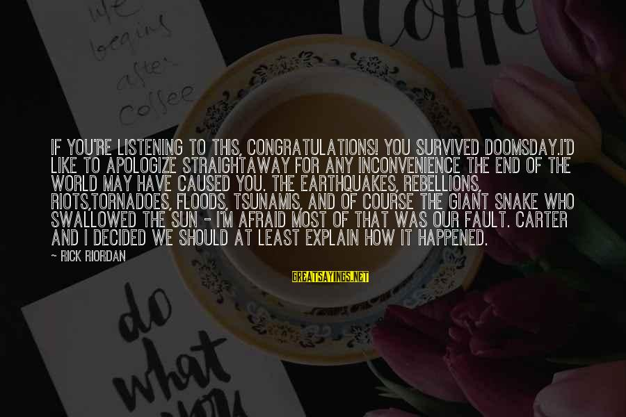 Tornado's Sayings By Rick Riordan: If you're listening to this, congratulations! You survived Doomsday.I'd like to apologize straightaway for any