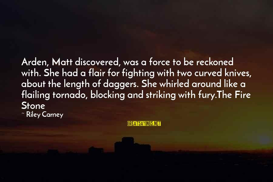 Tornado's Sayings By Riley Carney: Arden, Matt discovered, was a force to be reckoned with. She had a flair for