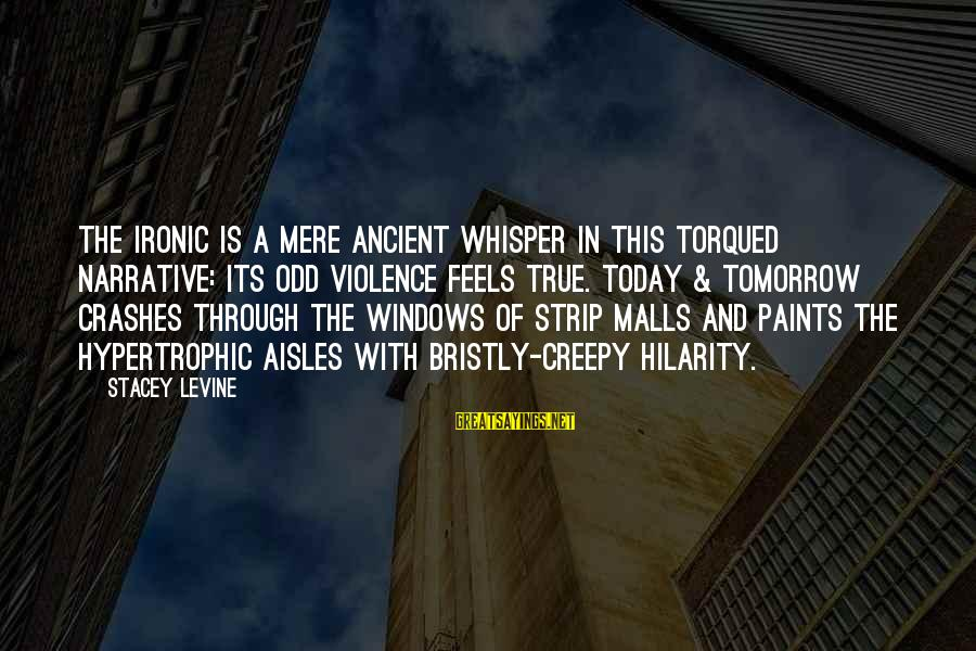 Torqued Sayings By Stacey Levine: The ironic is a mere ancient whisper in this torqued narrative: its odd violence feels