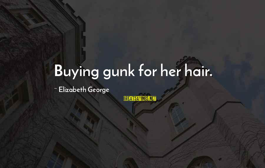 Tortuously Sayings By Elizabeth George: Buying gunk for her hair.